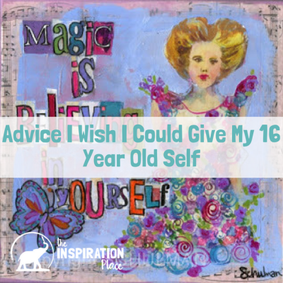 Advice I wish I could give my 16-year old self