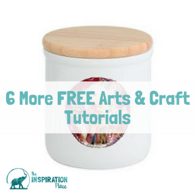 6 more FREE Arts & Craft Tutorials