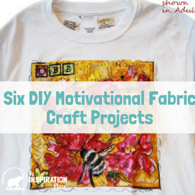 Six DIY Motivational Fabric Craft Projects