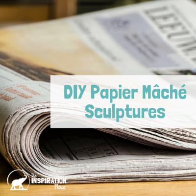 DIY Papier Mâché Sculptures