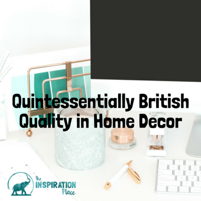 Quintessentially British Quality in Home Decor