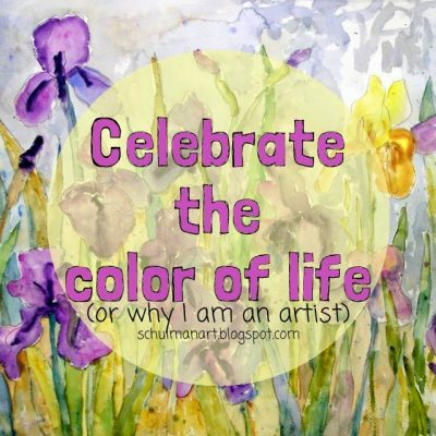 Celebrate the color of life ( or why I became an artist)