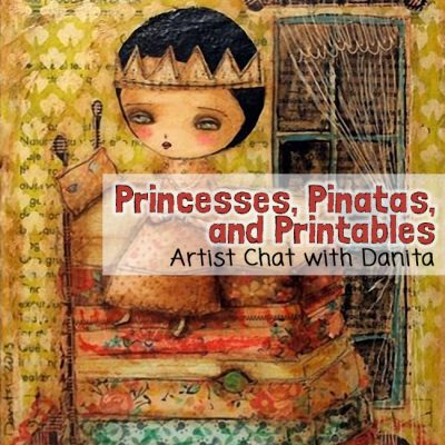 Princesses, Piñatas and Printables [artist chat with Danita]