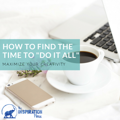 "How to Find The Time To ""Do It All"""