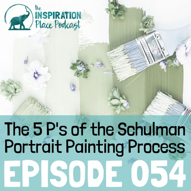 IP Podcast - episode 054 - The 5 P's of the Schulman Portrait Painting Process - blog