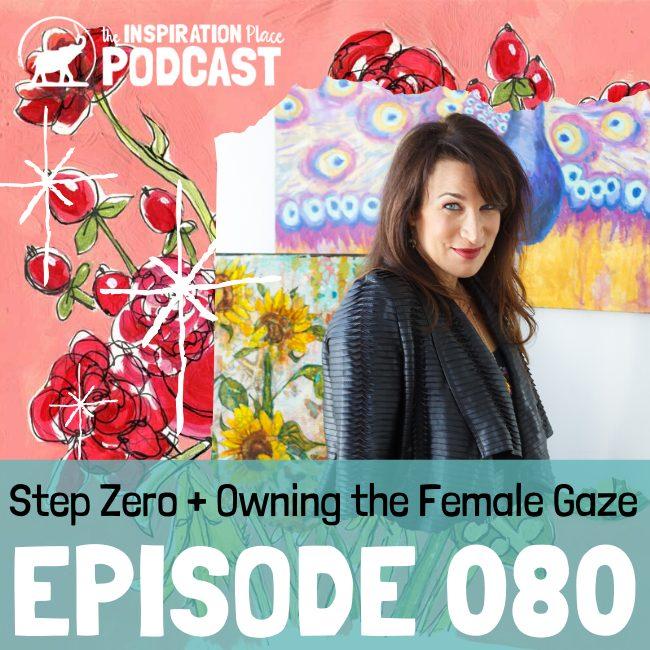 2020 IP Podcast - 080 - Step Zero + Owning the Female Gaze - blog