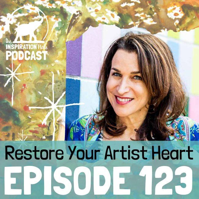 2021 IP Podcast - Episode 123 - Restore Your Artist Heart - blog
