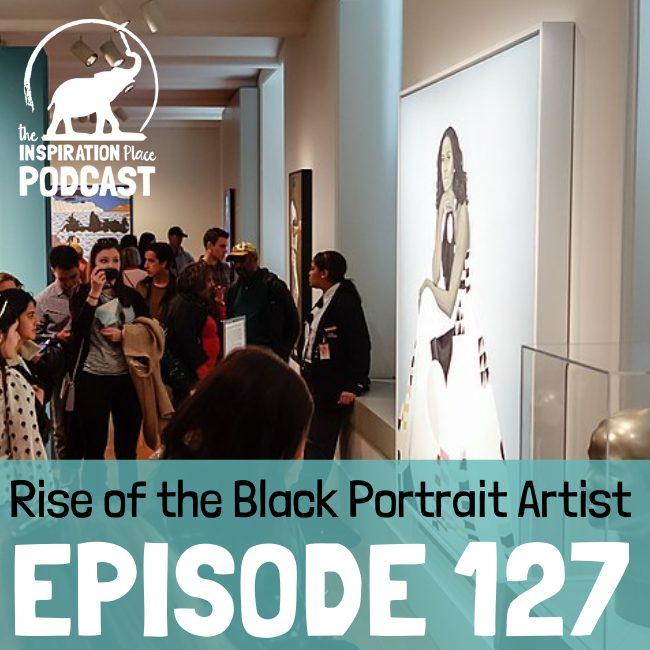 2021-IP-Podcast-Episode-127-Rise-of-the-Black-Portrait-Artist-blog