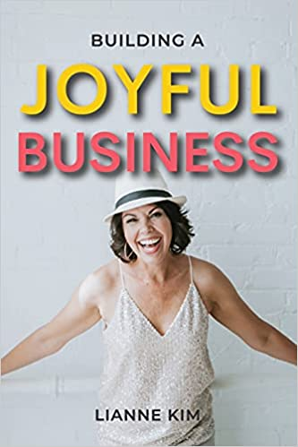 Building a Joyful Business by Lianne Kim